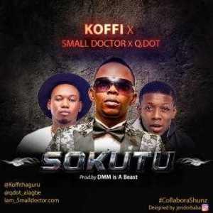 Koffi - Sokutu ft. Small Doctor X Q.Dot